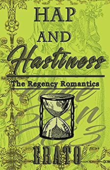 Hap and Hastiness: a novella (The Regency Romantics Book 8) by [Erato]