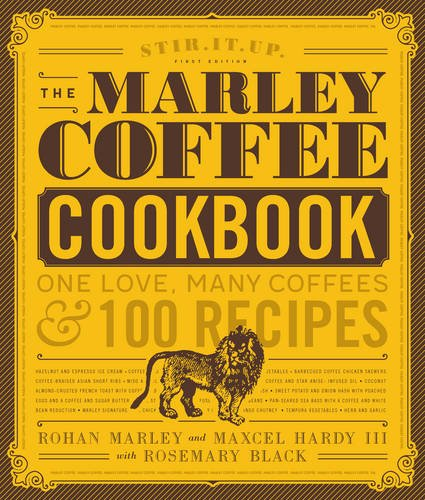 Marley Coffee Cookbook: One Love, Many Coffees, and 100 Recipes by Rohan Marley, Maxcel Hardy, Rosemary Black