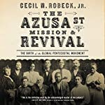 The Azusa Street Mission and Revival | Cecil M. Robeck