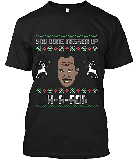 Amazoncom Ya Done Messed Up Aaron Ugly Sweater T Shirt Clothing