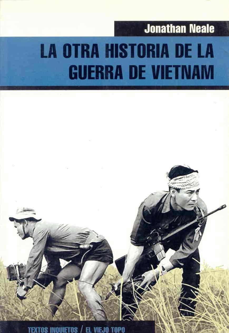 La otra historia de la guerra de Vietnam (Ensayo): Amazon.es: Jonathan  Neale: Libros