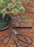 The Secret Techniques of Bonsai: A Guide to