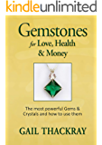 Gemstones for Love, Health & Money: The most powerful Gems & Crystals and how to use them