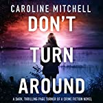 Don't Turn Around: Detective Jennifer Knight Crime Thriller Series, Volume 1 | Caroline Mitchell