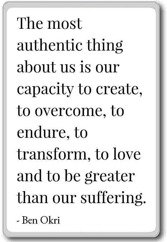 Amazon.com: The Most Authentic Thing About Us Is Our Capacity ...   Ben  Okri Quotes Fridge Magnet, Black: Kitchen U0026 Dining