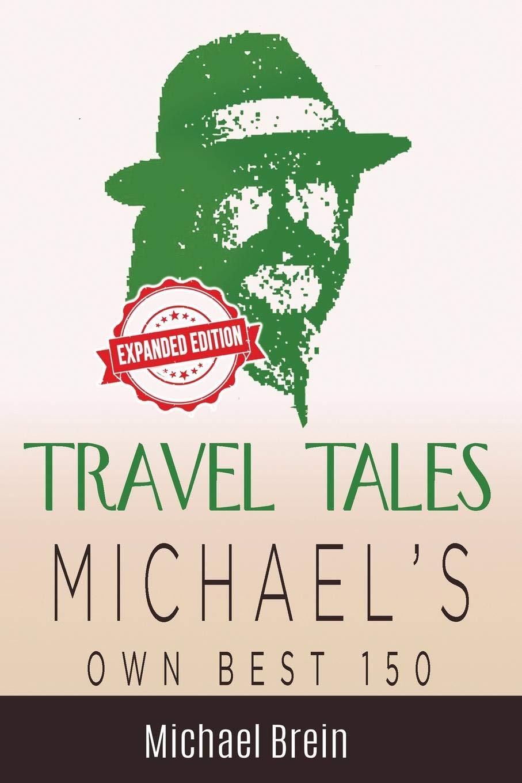 Travel Tales: Michael's Own Best 150 by Michael Brein, PhD
