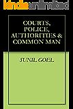 COURTS, POLICE, AUTHORITIES & COMMON MAN