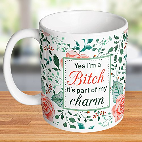 (Yes I'm A Bitch It's Part Of My Charm Flower Ceramic Mug Microwave and Dishwasher Safe Snarky Adult Gift Idea Swear Word Cup)