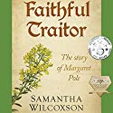 Faithful Traitor: The Story of Margaret Pole: Plantagenet Embers, Book 2 Audiobook by Samantha Wilcoxson Narrated by Rachael Beresford
