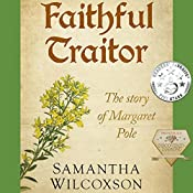Faithful Traitor: The Story of Margaret Pole: Plantagenet Embers, Book 2 | Samantha Wilcoxson