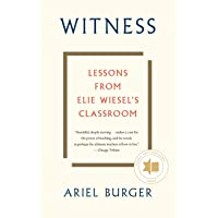Witness: Lessons from Elie Wiesel's Classroom