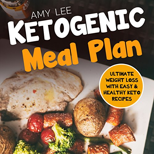 KETOGENIC MEAL PLAN: ULTIMATE WEIGHT LOSS WITH EASY & HEALTHY KETO RECIPES by Amy Lee