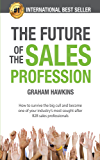 The Future of the Sales Profession: How to survive the big cull and become one of your industry most sought after B2B sales professionals