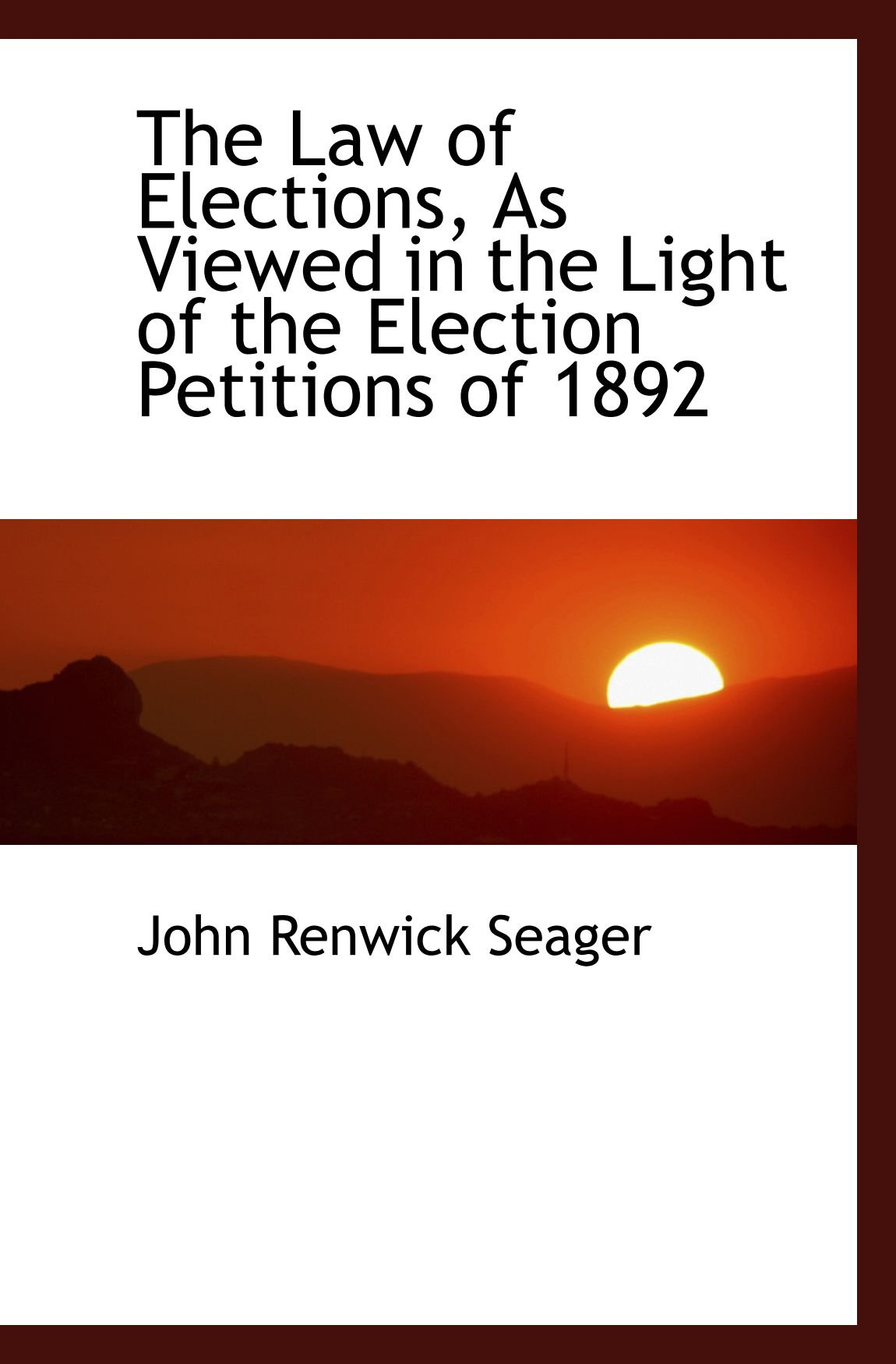 The Law of Elections, As Viewed in the Light of the Election Petitions of 1892 ebook