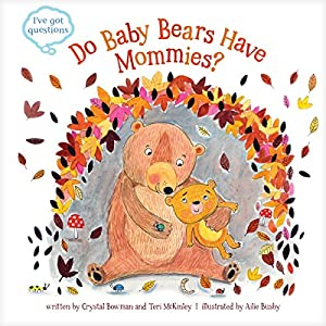 Do Baby Bears Have Mommies? (I've Got Questions)