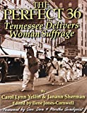 img - for The Perfect 36: Tennessee Delivers Woman Suffrage book / textbook / text book