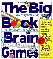 The Big Book of Brain Games: 1,000 PlayThinks of Art, Mathematics & Science