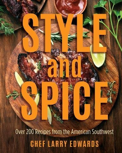 Style and Spice: Over 200 Recipes from the American Southwest by Larry Edwards