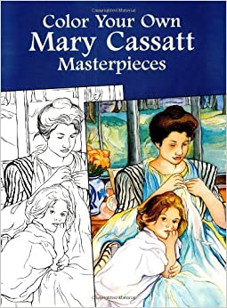 Color Your Own Mary Cassatt Masterpieces (Dover Art Coloring Book ...