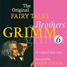 25 Original Fairy Tales (The Original Fairy Tales of the Brothers Grimm 6) Audiobook by  Brothers Grimm Narrated by Jürgen Fritsche