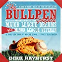 The Bullpen Gospels: Major League Dreams of a Minor League Veteran Audiobook by Dirk Hayhurst Narrated by Ray Porter