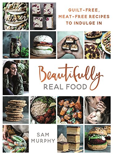Excellently Real Food: Guilt-Free, Meat-Free Recipes to Indulge In
