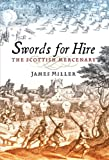 Swords for Hire : The Scottish Mercenary, Miller, James, 1841584460