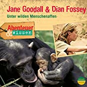 Jane Goodall & Dian Fossey - Unter wilden Menschenaffen (Abenteuer & Wissen) | Maja Nielsen
