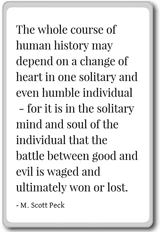 Toda la historia de la humanidad puede dependen... - M. Scott Peck ...