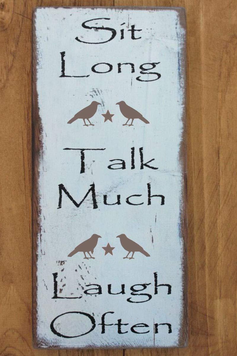 Sit Long*Talk Much*Laugh Often Primitive Wood Sign
