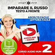 Imparare il Russo - Lettura Facile - Ascolto Facile - Testo a Fronte: Russo Corso Audio Num. 2 [Learn Russian - Parallel Text: Russian Audio Course Num. 2] |  Polyglot Planet