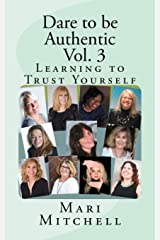 Dare to be Authentic - Vol. 3: Learning to Trust Yourself (Volume 3) Paperback
