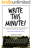 Write This Minute!: Scenes for you to steal, prompts to boost your productivity, and exercises to enliven your writing practice