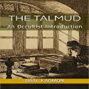 The Talmud: An Occultist Introduction Audiobook by Baal Kadmon Narrated by Baal Kadmon
