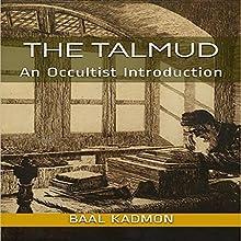 The Talmud: An Occultist Introduction Audiobook by Baal Kadmon Narrated by Baal Kadmon