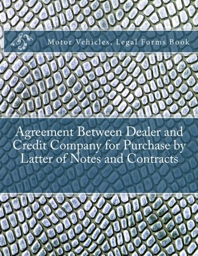 Agreement Between Dealer And Credit Company For Purchase By Latter Of Notes And Contracts  Motor Vehicles  Legal Forms Book