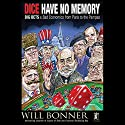 Dice Have No Memory: Big Bets and Bad Economics from Paris to the Pampas Audiobook by Will Bonner Narrated by Will Bonner