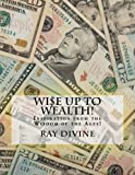 img - for WI$E UP TO Wealth!: Inspiration from the Wisdom of the Ages! book / textbook / text book