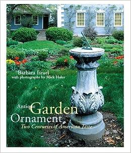 Antique Garden Ornament, Two Centuries Of American Taste: Barbara Israel,  Mick Hales: 9780810942035: Amazon.com: Books