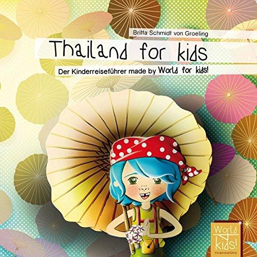 Thailand for kids: Der Kinderreiseführer made by World for kids! (World for kids! Reiseführer für Kinder)