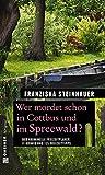 Wer mordet schon in Cottbus und im Spreewald?: 11 Krimis und 125 Freizeittipps (Kriminelle Freizeitführer im GMEINER-Verlag)
