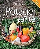 Mon potager santé. Cultivez vos légumes en pleine terre ou en pot