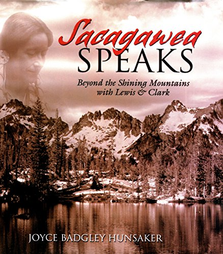 Sacagawea Speaks: Beyond the Shining Mountains with Lewis and Clark