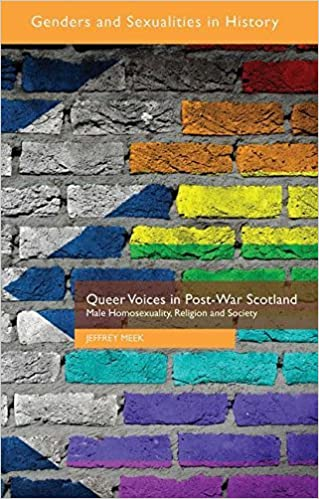 Livres audio italiens téléchargement gratuit Queer Voices in Post-War Scotland: Male Homosexuality, Religion and Society (Genders and Sexualities in History) by J. Meek (2015-05-19) PDF