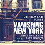 Vanishing New York: How a Great City Lost Its Soul | Jeremiah Moss