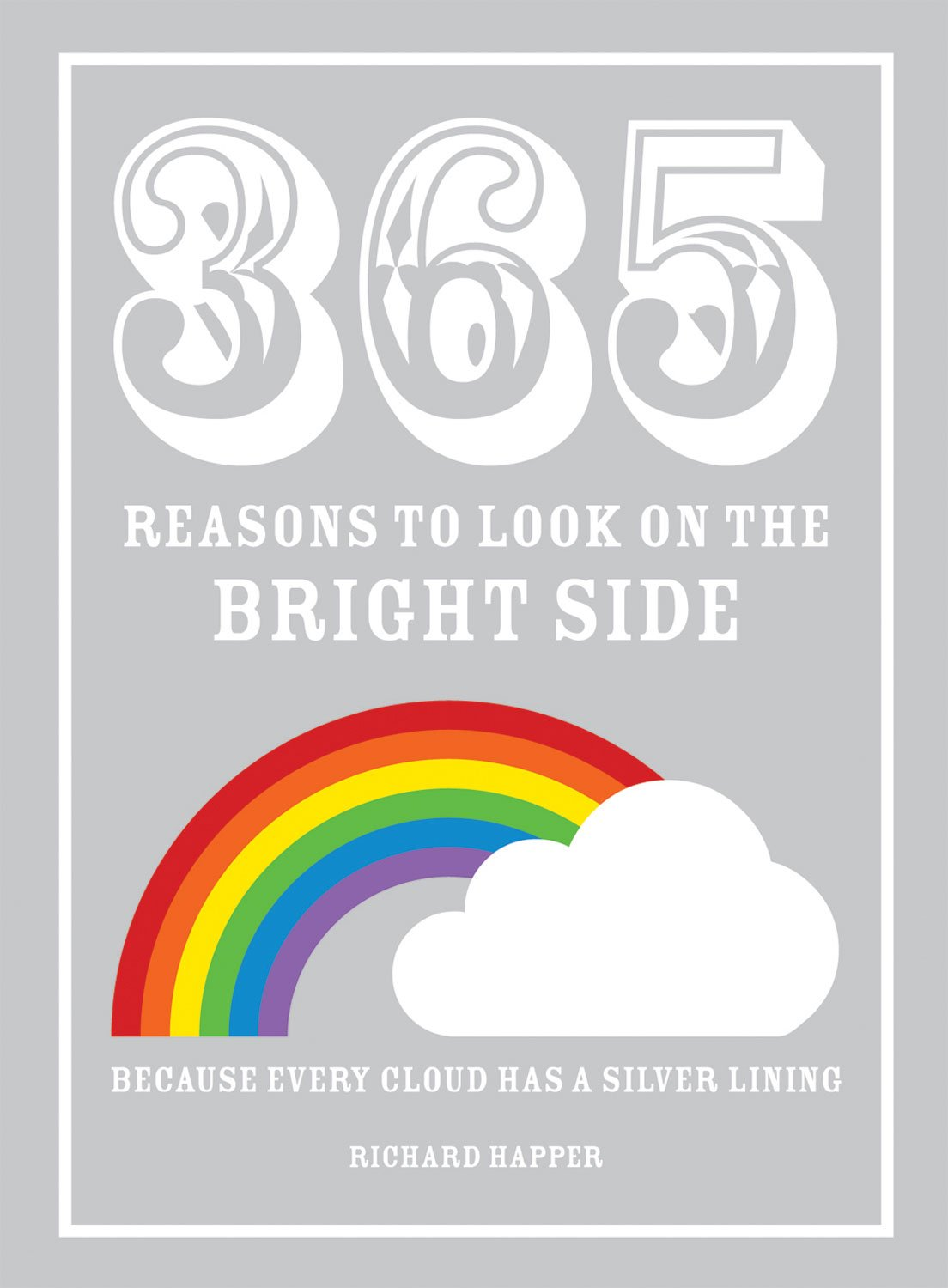 Read Online 365 Reasons to Look on the Bright Side: Because Every Cloud Has a Silver Lining PDF
