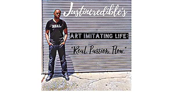 Art Imitating Life: Real. Passion. Flow. by Justincredible on Amazon Music - Amazon.com