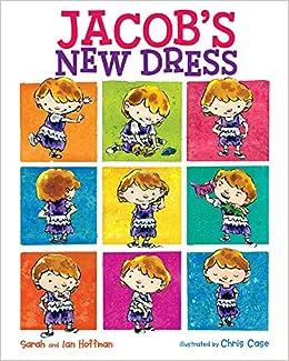 Jacob's New Dress: Hoffman, Sarah, Hoffman, Ian, Case, Chris:  9780807563755: Amazon.com: Books