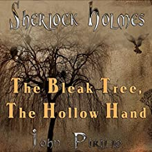 Sherlock Holmes: The Bleak Tree, the Hollow Hand Audiobook by John Pirillo Narrated by Mark Isham