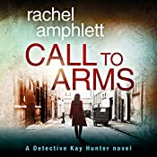 Call to Arms: A Detective Kay Hunter Crime Thriller   Rachel Amphlett